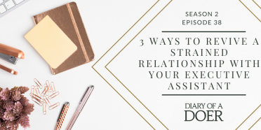 Season 2 Episode 38: 3 Ways To Revive A Strained Relationship With Your Executive Assistant