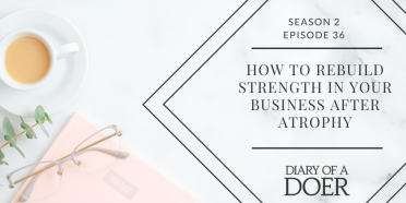 Season 2 Episode 36: How to Rebuild Strength in Your Business After Atrophy