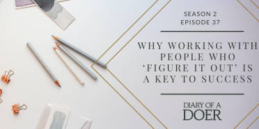 Season 2 Episode 37: Why Working With People Who 'Figure It Out' Is a Key To Success
